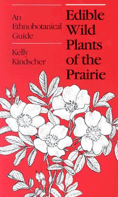 Edible Wild Plants of the Prairie By Kindscher, Kelly